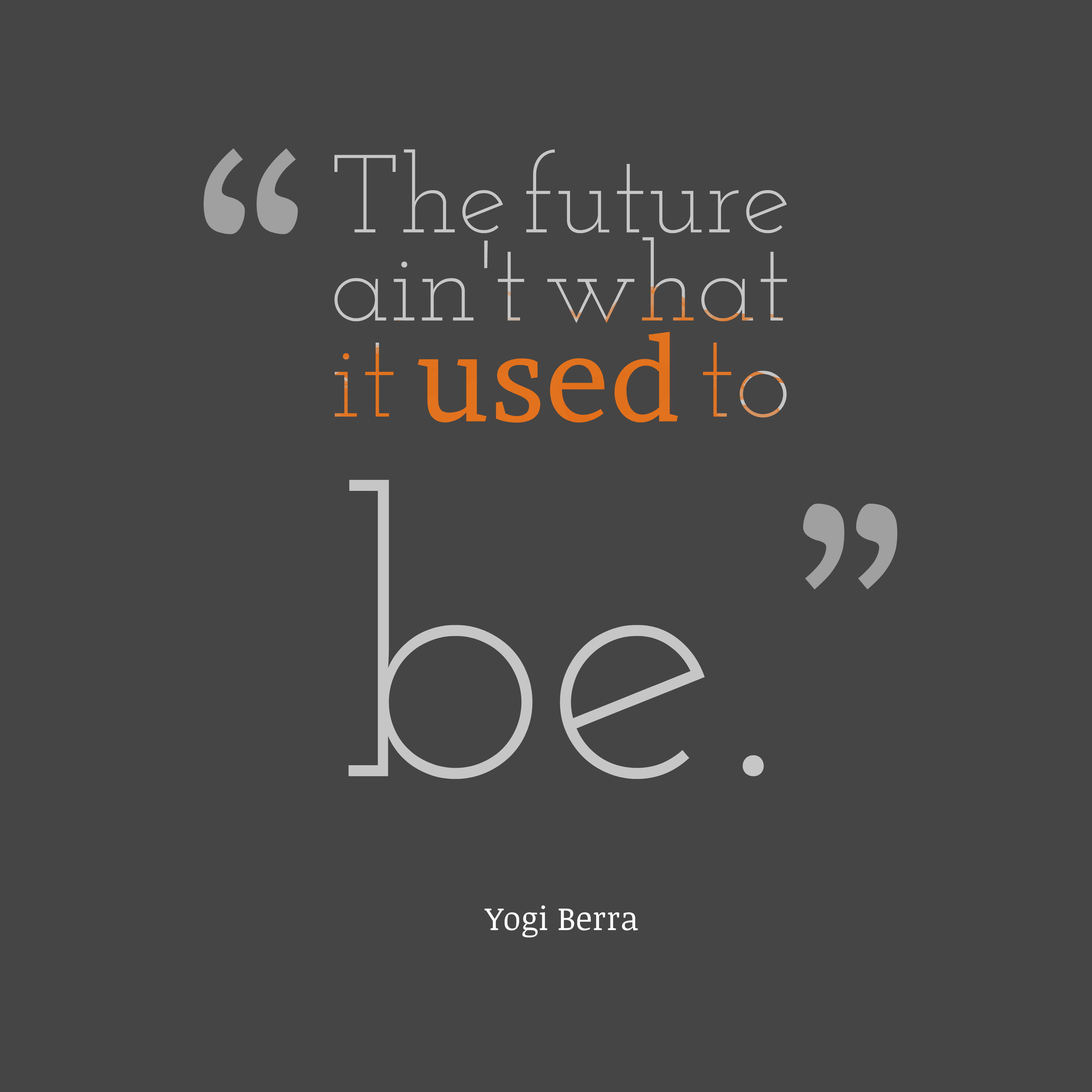 The-future-aint-what-it-quotes-Yogi-Berra