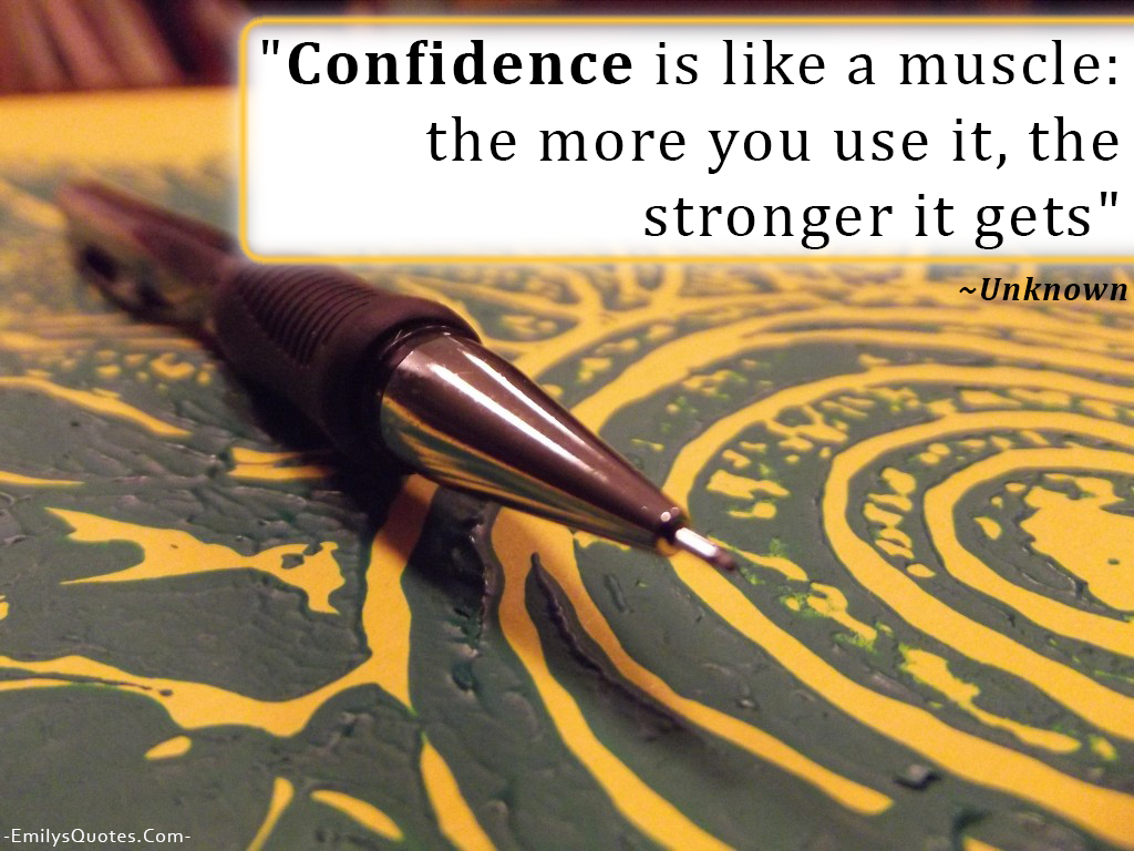 confidence-is-like-a-muscle-the-more-you-use-it-the-stronger-it-gets-confidence-quote