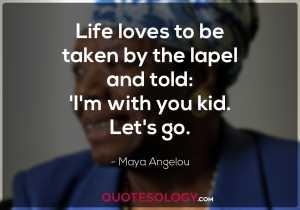 Maya Angelou Life Quotes