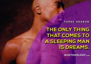 American Rapper Tupac Man Dream Quotes