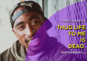 American Rapper Tupac Thug Life Quotes