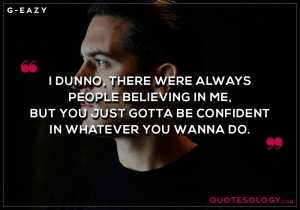 G Eazy Confident Quotes