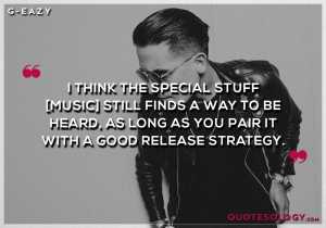 G Eazy Good Release Strategy Quotes