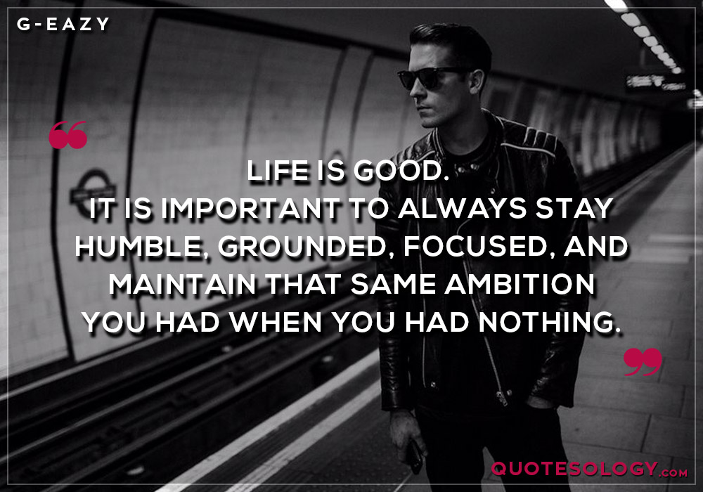 G Eazy Life Quotes