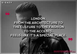 G Eazy London Quotes