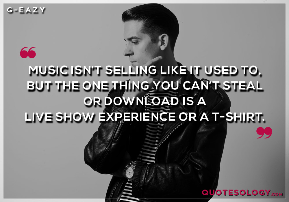 G Eazy Music Quote