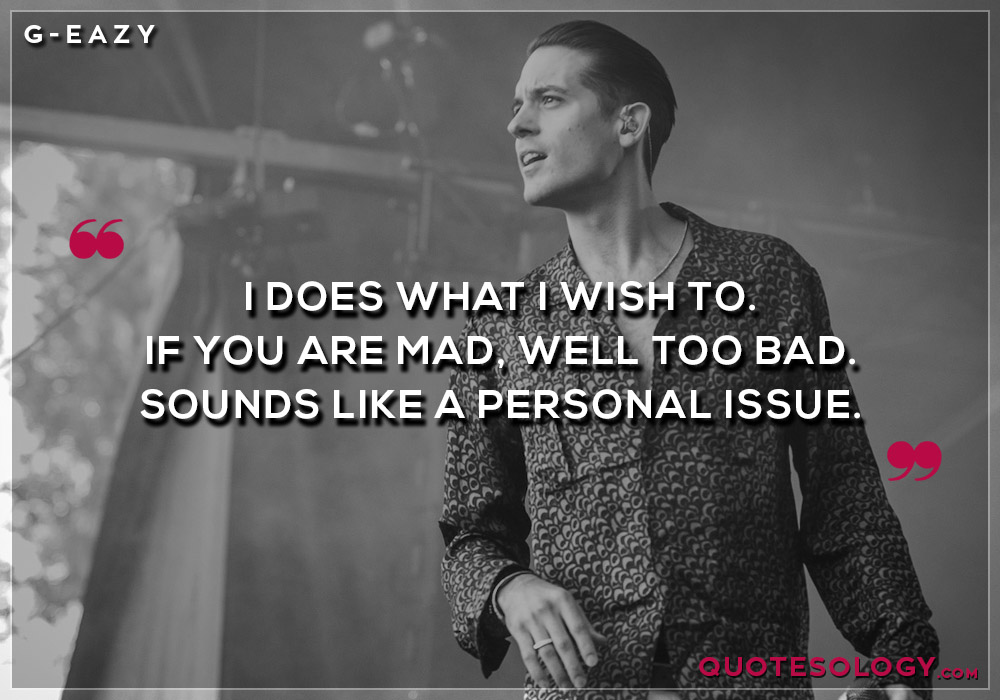 G Eazy Personal Issue Quotes