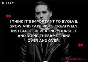 G Eazy Risk Creatively Quotes