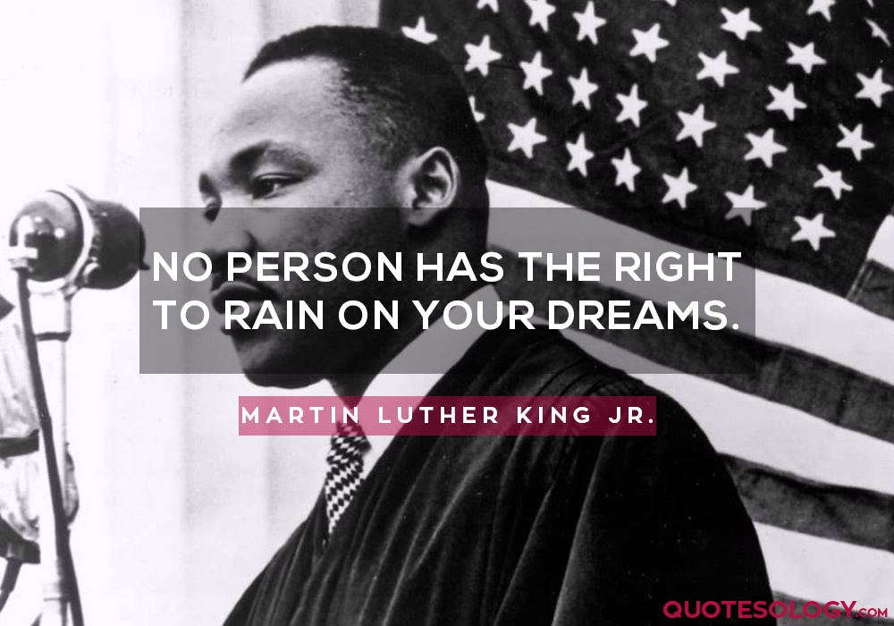 No person has the right to rain on your dreams.