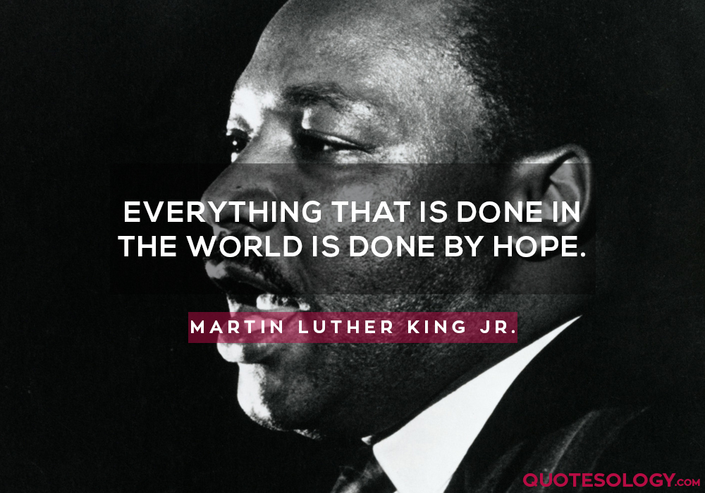 Everything that is done in the world is done by hope.