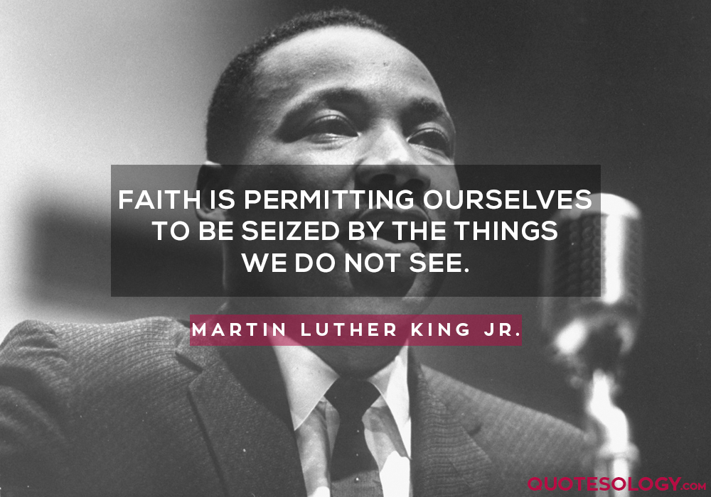 Faith is permitting ourselves to be seized by the things we do not see.
