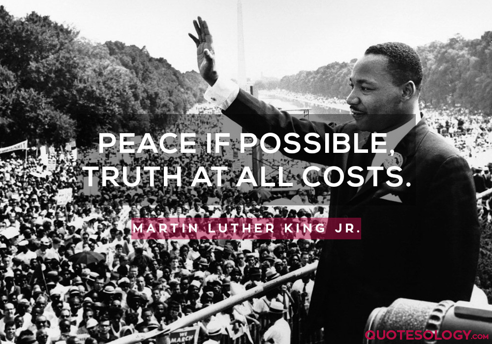 Peace if possible, truth at all costs.
