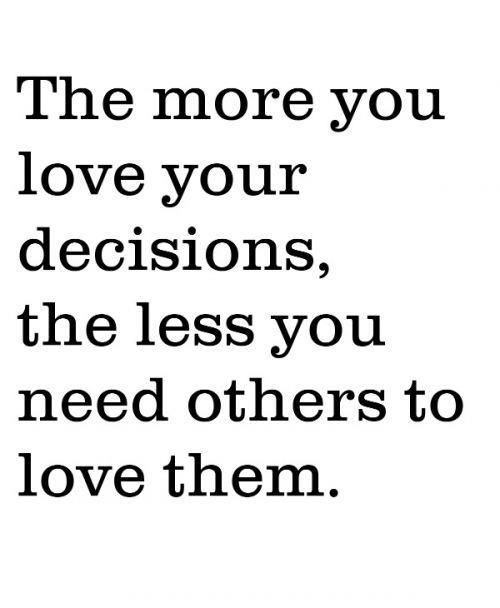 the-more-you-love-your-decisions-the-less-you-need-others-to-love-them-confidence-quote