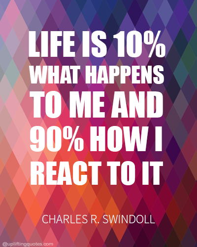 life-is-10-percent-what-happens-to-me-and-90-percent-uplifting-quote