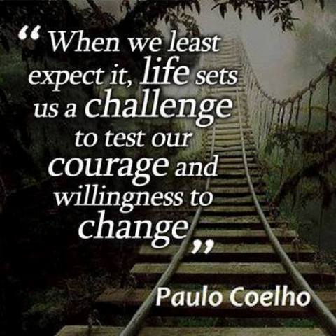 life-challenge-test-courage-willingness-change-challenge-spiritual-quotes
