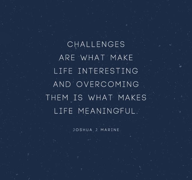 spiritual-quotes-Challenges are what make life interesting and overcoming them is what makes life meaningful