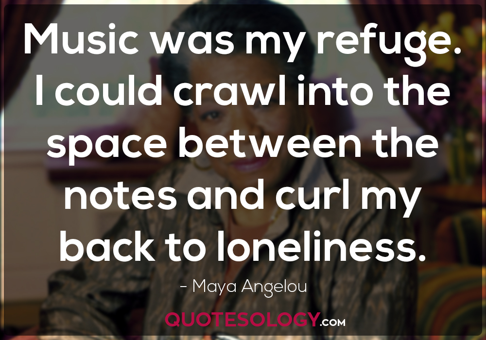 Maya Angelou Music Quotes