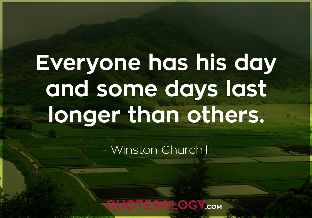 Winston Churchill Every One Quote