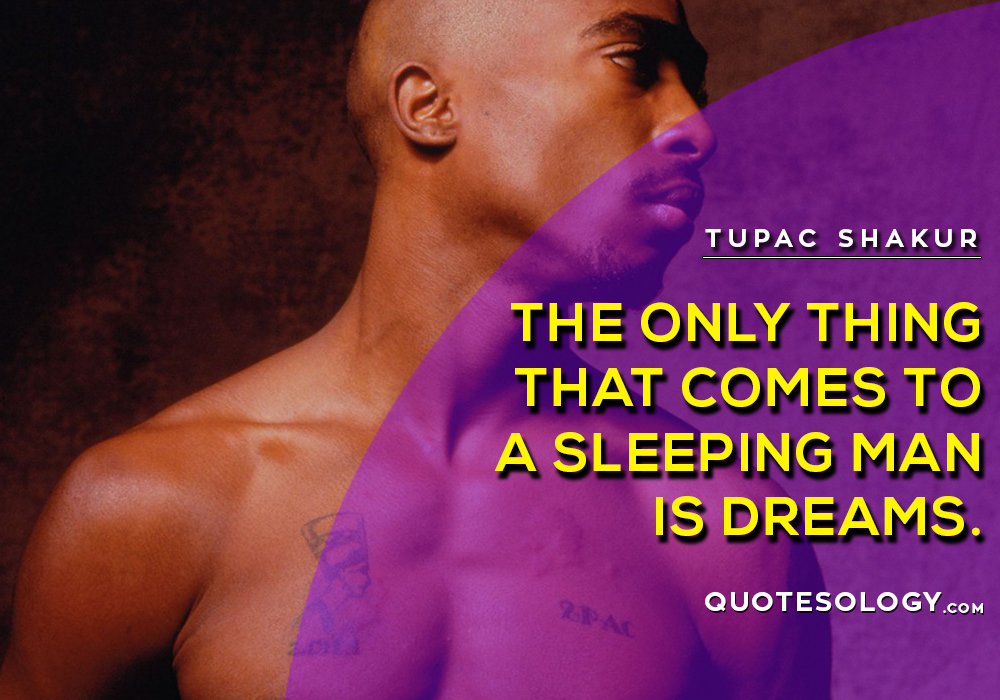 American Rapper Tupac Man Dream Quotes