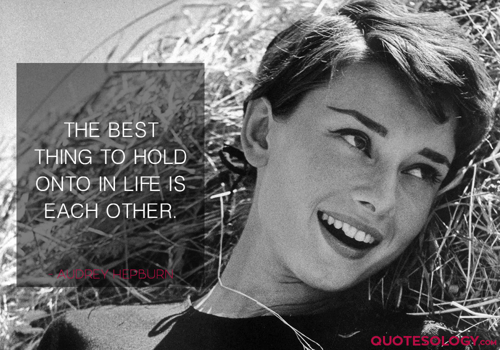 Audrey Hepburn Hold Life Quotes
