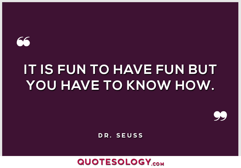 Dr Seuss Have Fun Quotes