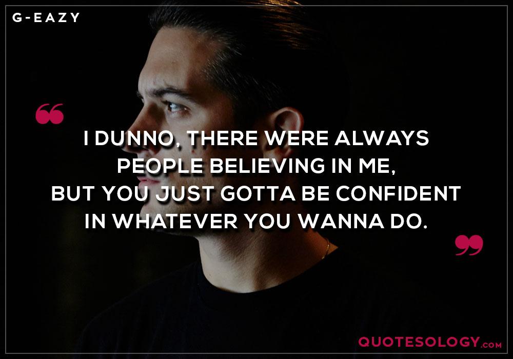 G Eazy Confident Quotes
