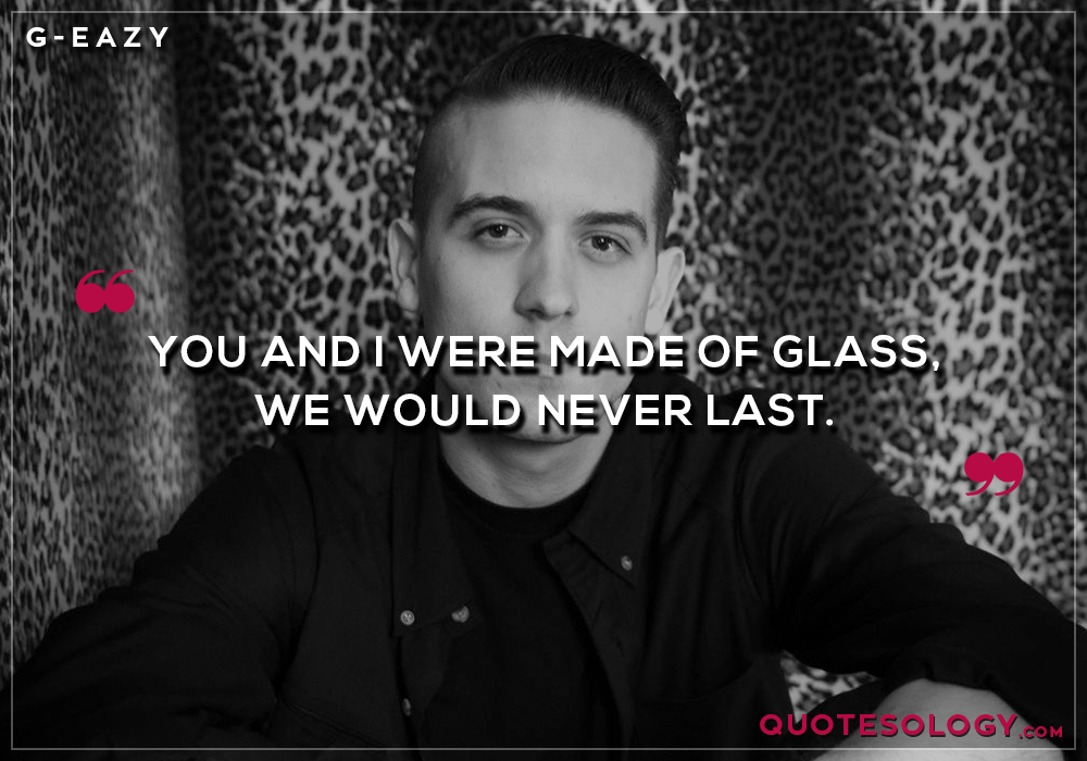 G Eazy Glass Quotes