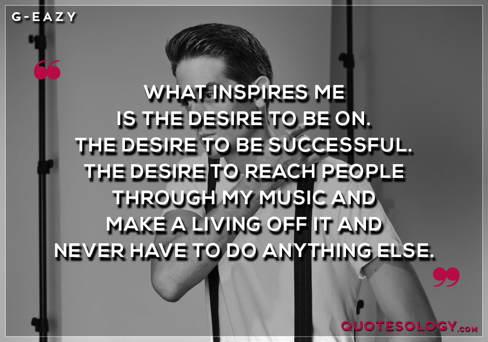G Eazy Inspire Quotes