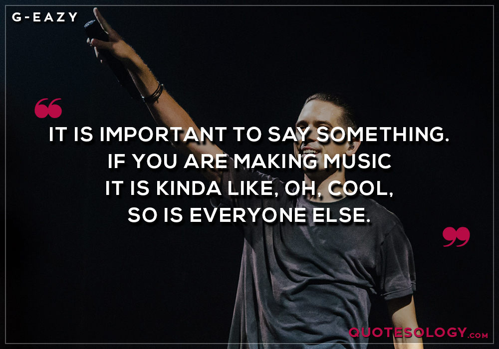 G Eazy Music Quotes