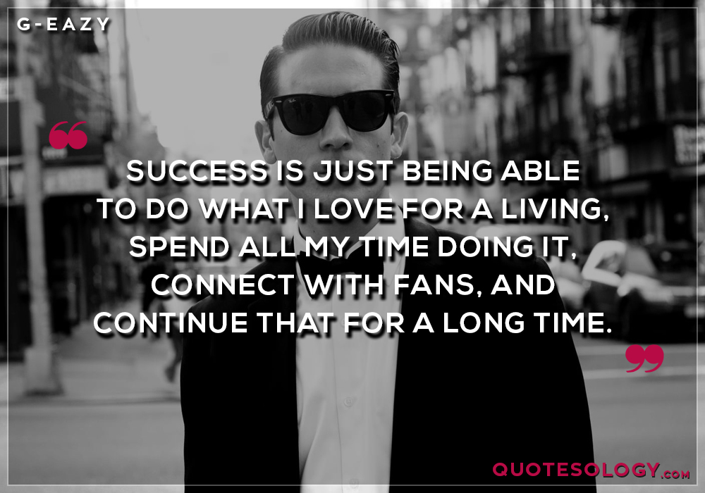 G Eazy Success Quotes