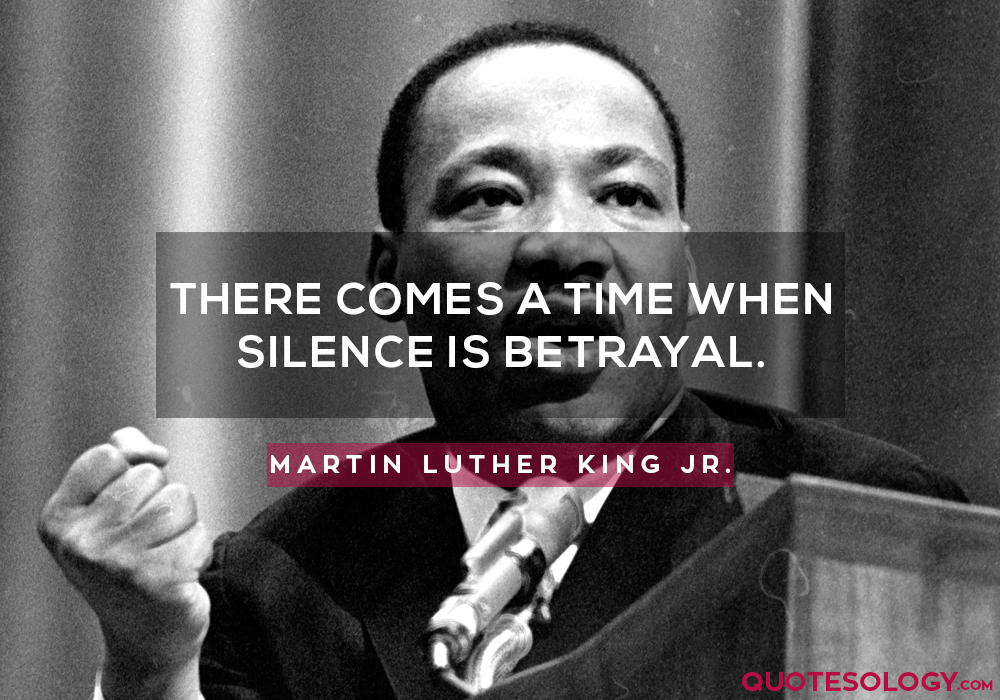 There comes a time when silence is betrayal.