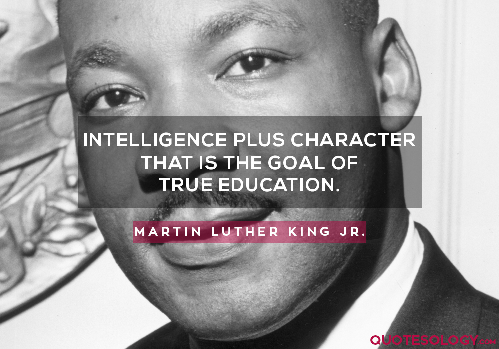 Intelligence plus character--that is the goal of true education.